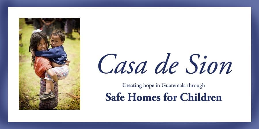 Casa de sion orphanage guatemala